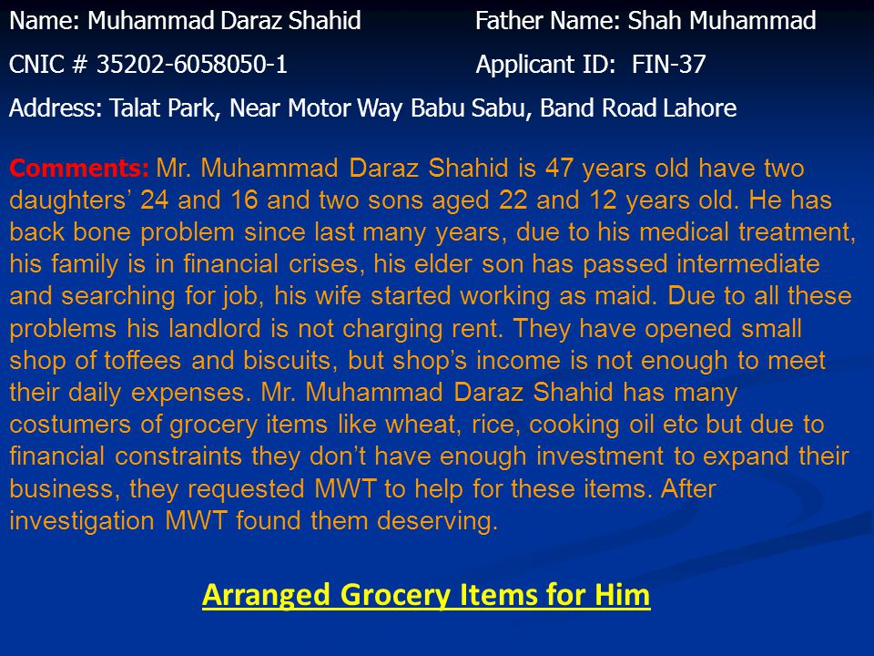 Name: Muhammad Khalid Father Name: Noor Muhammad Applicant ID: EDU-9 CNIC # 35201-5489924-7 Address: Street # 6, Work Shop Stop, Walton Road, Lahore Comments : Mr.