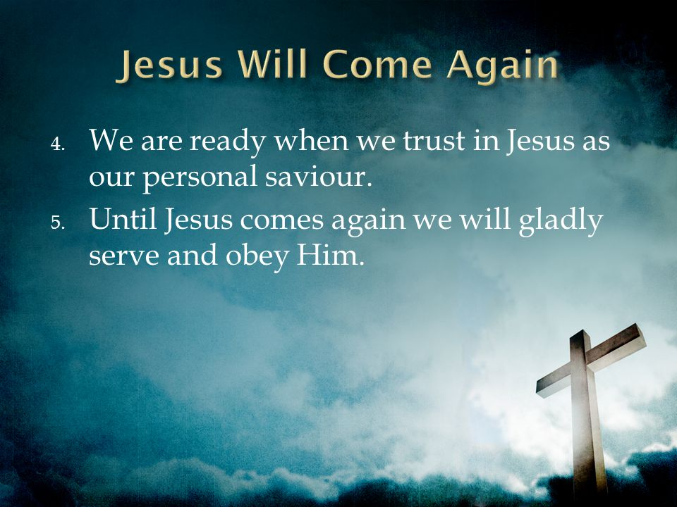 4. We are ready when we trust in Jesus as our personal saviour.
