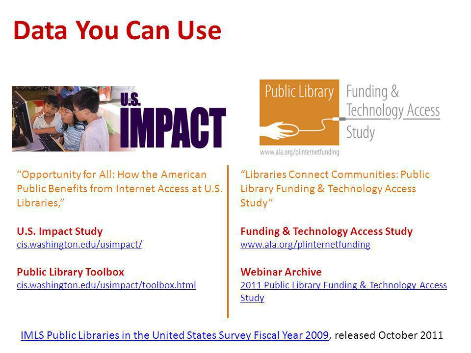 "Data You Can Use ""Opportunity for All: How the American Public Benefits from Internet Access at U.S. Libraries,"" U.S. Impact Study cis.washington.edu/"