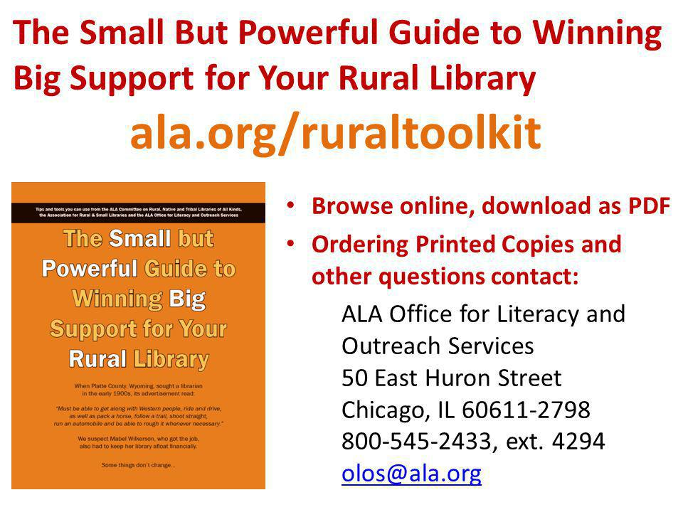 ala.org/ruraltoolkit Browse online, download as PDF Ordering Printed Copies and other questions contact: ALA Office for Literacy and Outreach Services