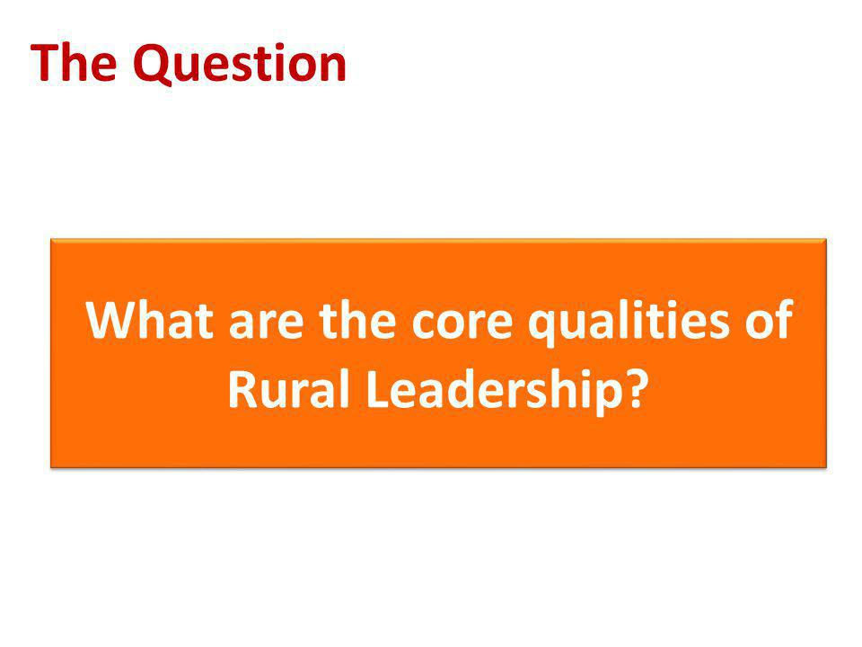 The Question What are the core qualities of Rural Leadership.