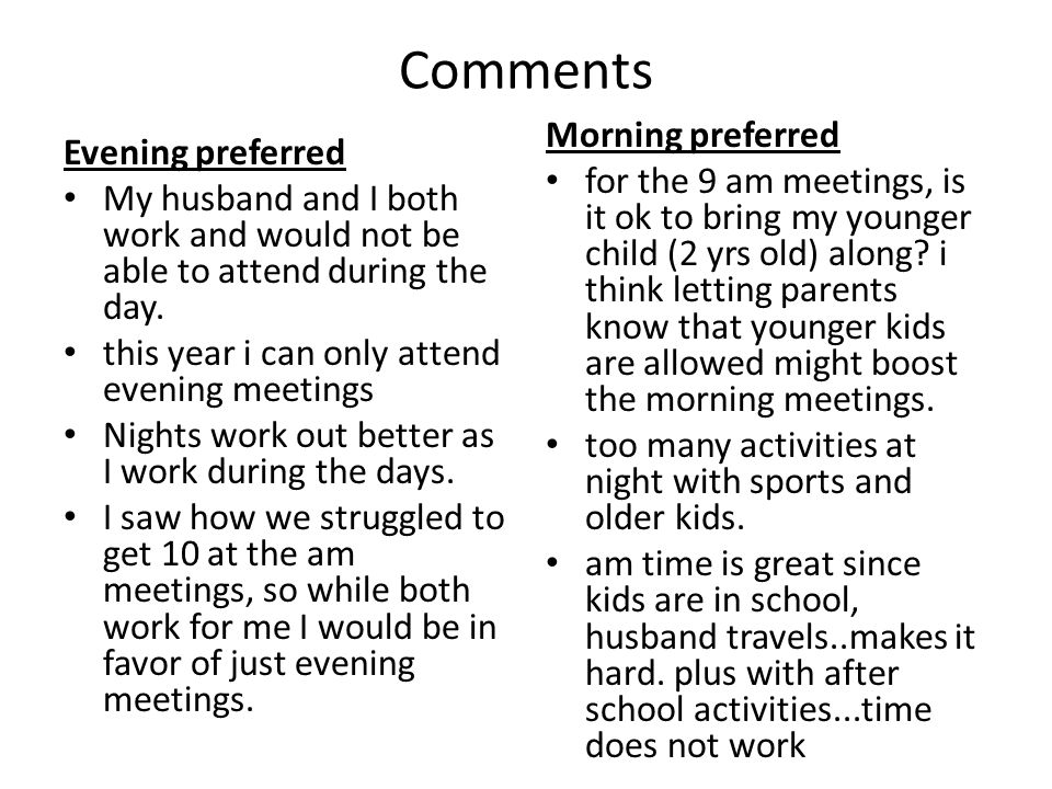 Comments Evening preferred My husband and I both work and would not be able to attend during the day.