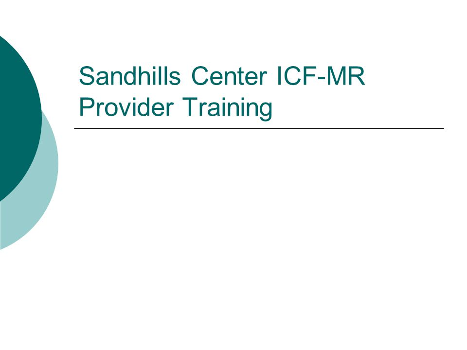 ICF-MR Level of Care Initial Review  An ICF-MR Level of Care (prior approval assessment) is required for any individual under consideration for Sandhills Center ICF-MR Residential funding.