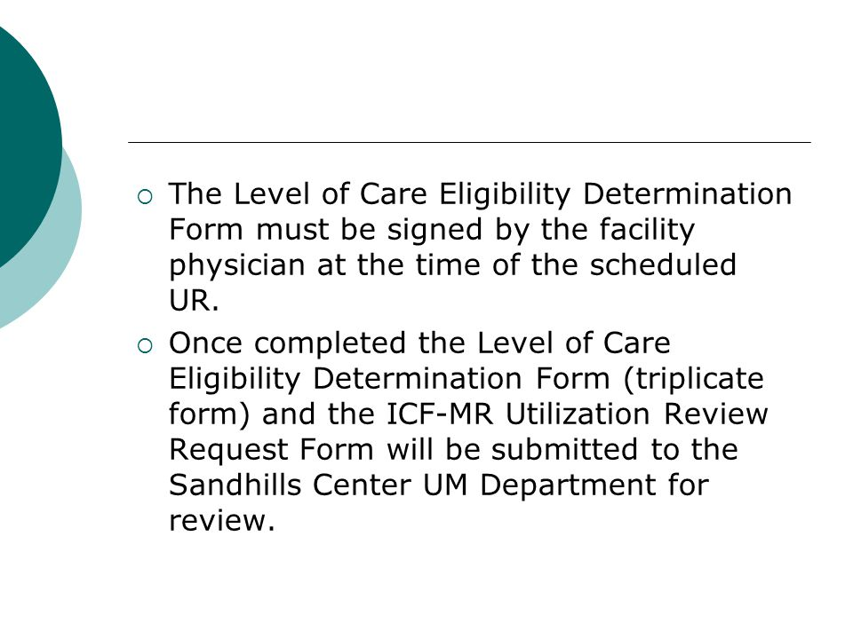  The UM Care Manager reviews the information on the LOC Eligibility Determination Form and verifies that it supports eligibility criteria.