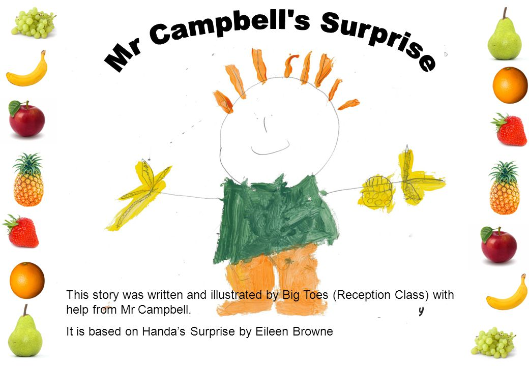 This story was written and illustrated by Big Toes (Reception Class) with help from Mr Campbell. It is based on Handa's Surprise by Eileen Browne