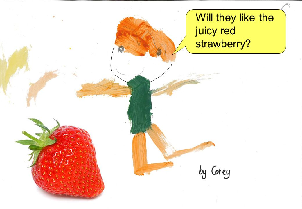 Will they like the juicy red strawberry?