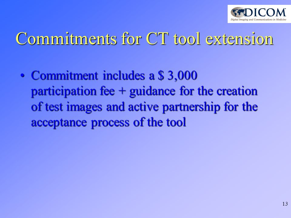13 Commitments for CT tool extension Commitment includes a $ 3,000 participation fee + guidance for the creation of test images and active partnership for the acceptance process of the toolCommitment includes a $ 3,000 participation fee + guidance for the creation of test images and active partnership for the acceptance process of the tool