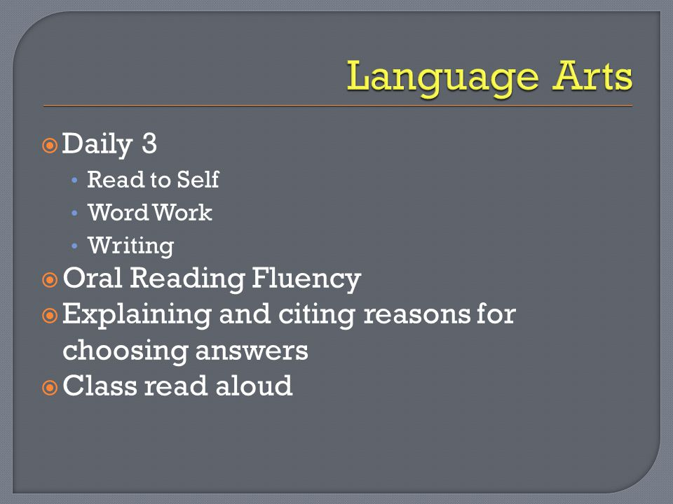  Daily 3 Read to Self Word Work Writing  Oral Reading Fluency  Explaining and citing reasons for choosing answers  Class read aloud