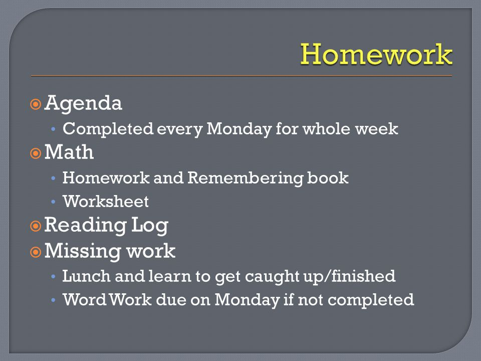  Agenda Completed every Monday for whole week  Math Homework and Remembering book Worksheet  Reading Log  Missing work Lunch and learn to get caug