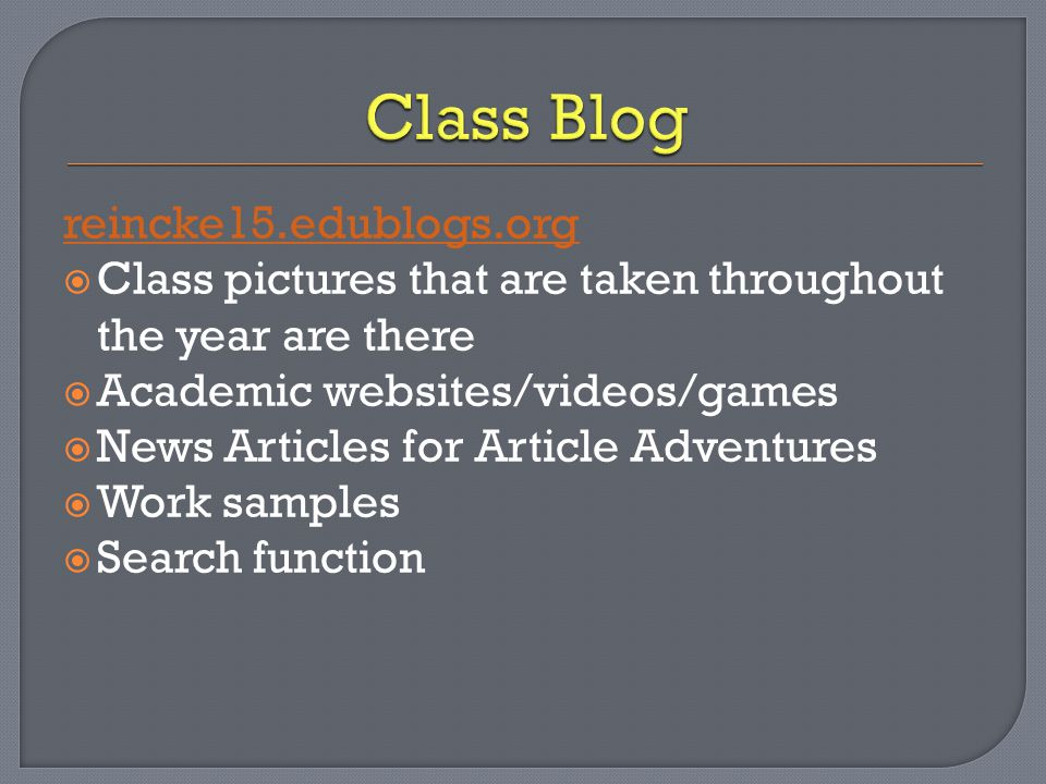 reincke15.edublogs.org  Class pictures that are taken throughout the year are there  Academic websites/videos/games  News Articles for Article Adve