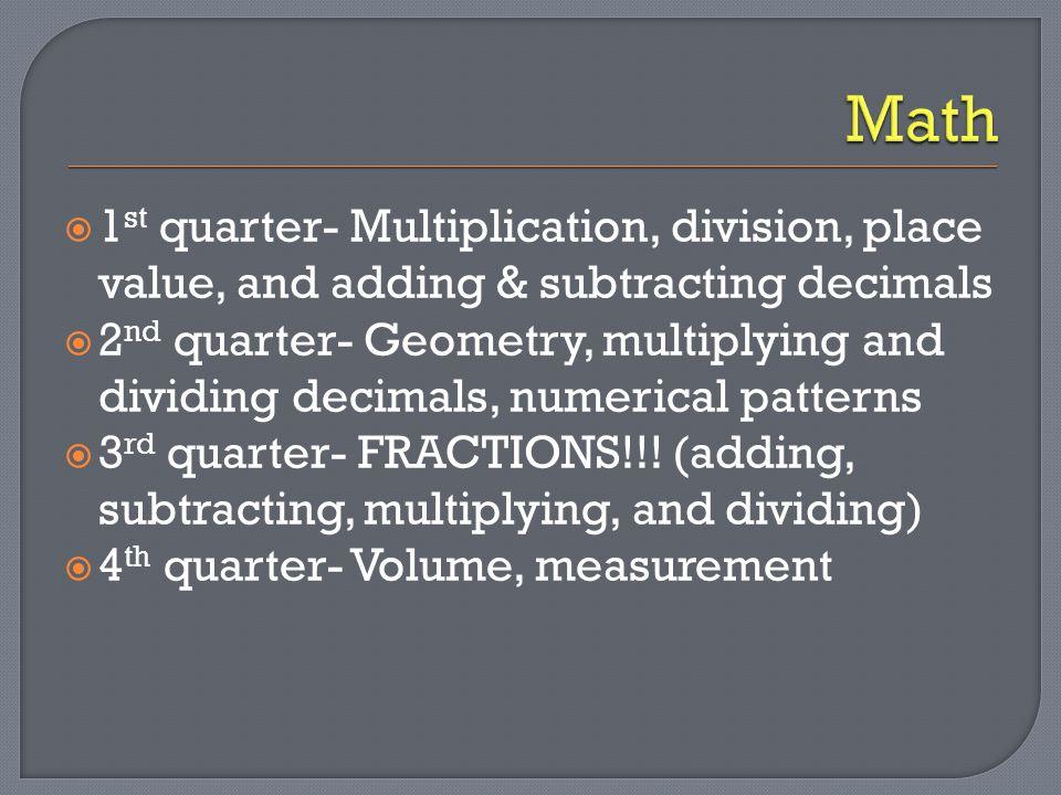  1 st quarter- Multiplication, division, place value, and adding & subtracting decimals  2 nd quarter- Geometry, multiplying and dividing decimals,