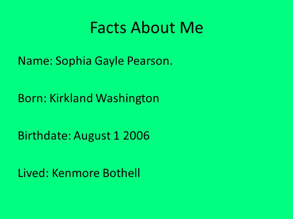 Facts About Me Name: Sophia Gayle Pearson.
