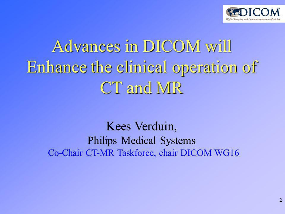 3 Agenda 1.Introduction, who are here.2.Limitations of current DICOM CT & MR objects.