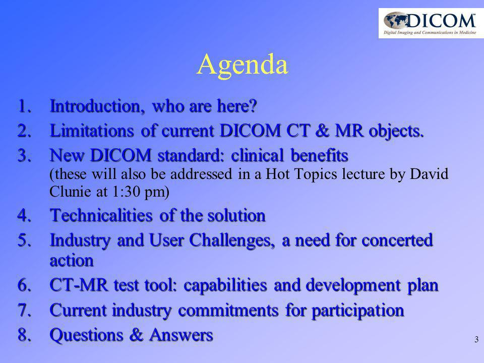 44 Collective support is needed The benefits of enhanced objects as described in this presentation, will only be visible if and when : –CT/MR scanners (creators) –PACS/workstations (receivers) –Archives/PACS systems (intermediaries) will collectively support the new MR and CT DICOM objects will collectively support the new MR and CT DICOM objects.