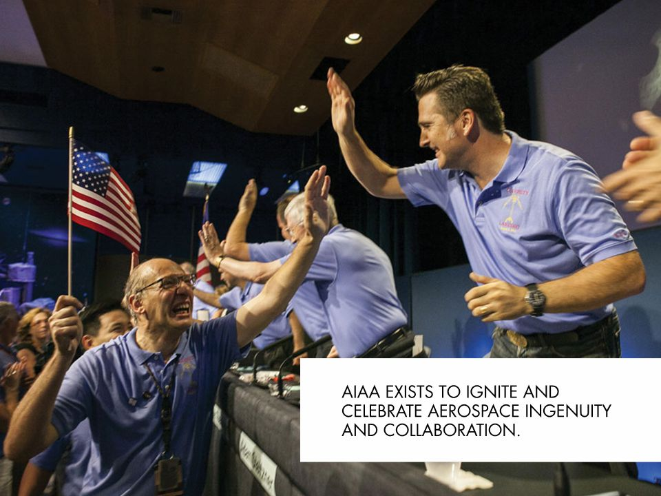 AIAA exists to ignite and celebrate aerospace ingenuity and collaboration.