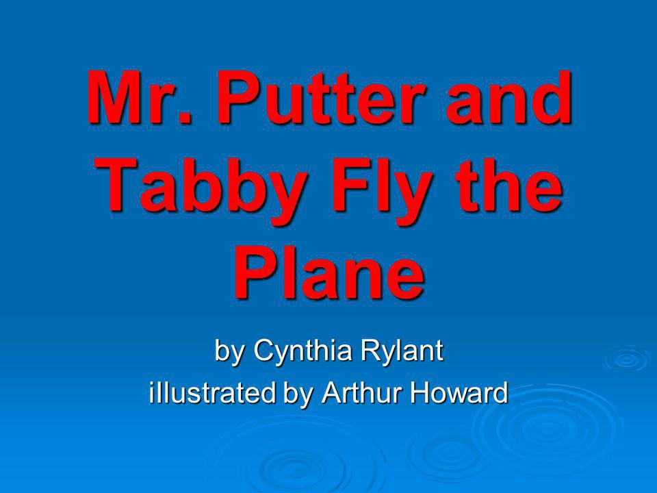 Mr. Putter and Tabby Fly the Plane by Cynthia Rylant iIlustrated by Arthur Howard