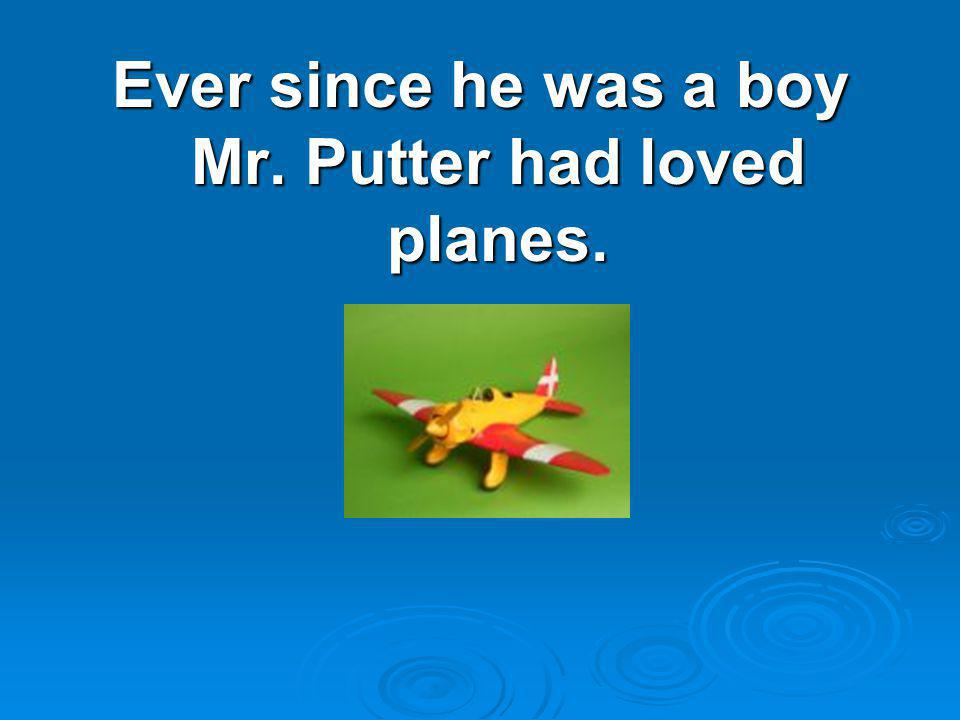 Ever since he was a boy Mr. Putter had loved planes.