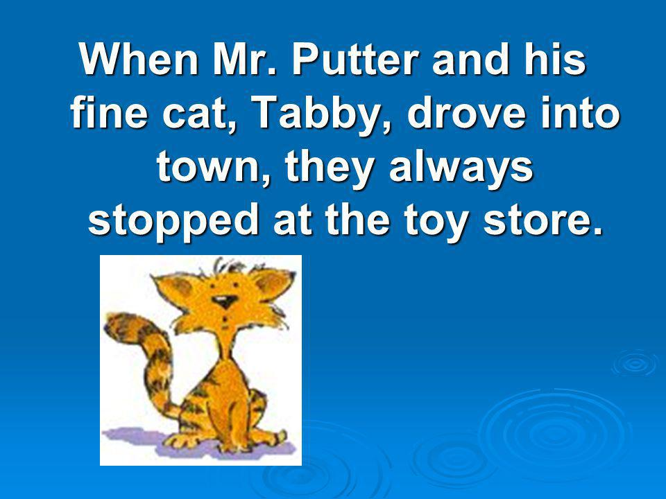 When Mr. Putter and his fine cat, Tabby, drove into town, they always stopped at the toy store.