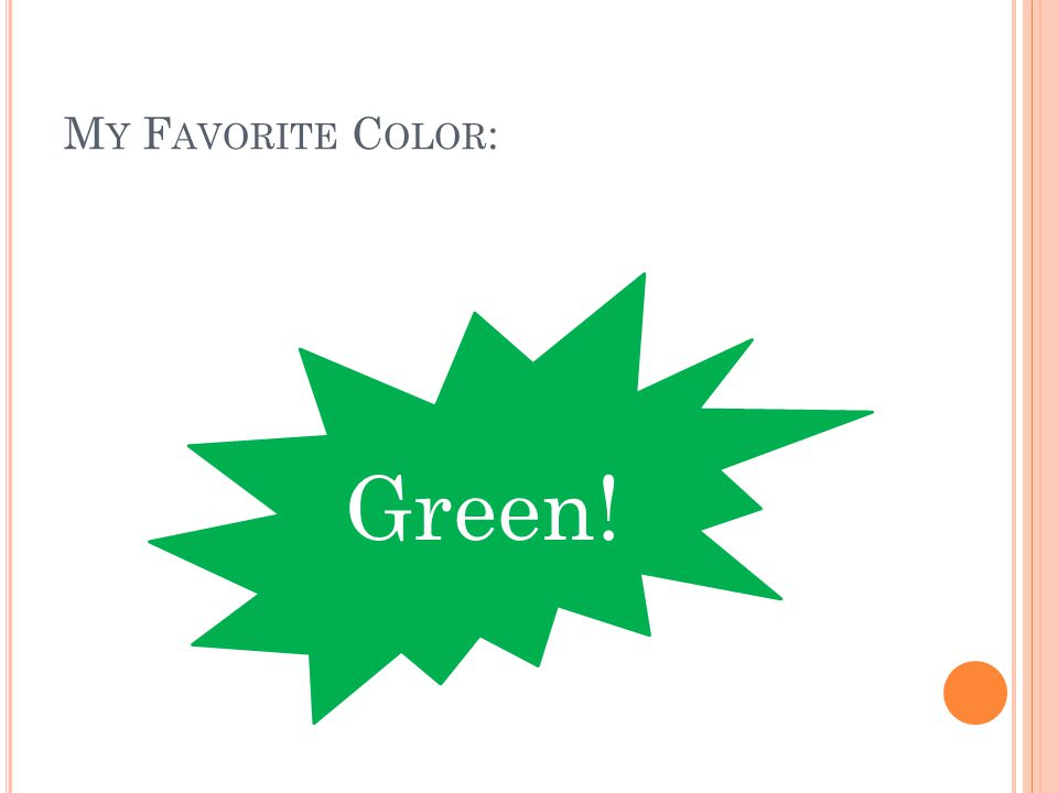 M Y F AVORITE C OLOR : Green!