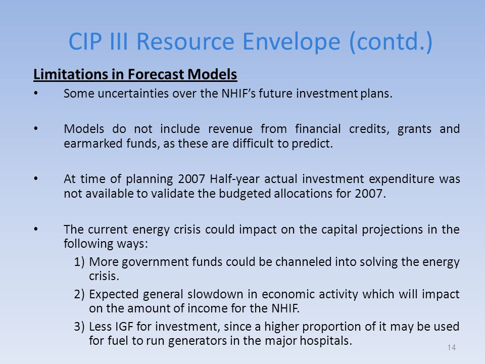 CIP III Resource Envelope (contd.) Limitations in Forecast Models Some uncertainties over the NHIF's future investment plans.