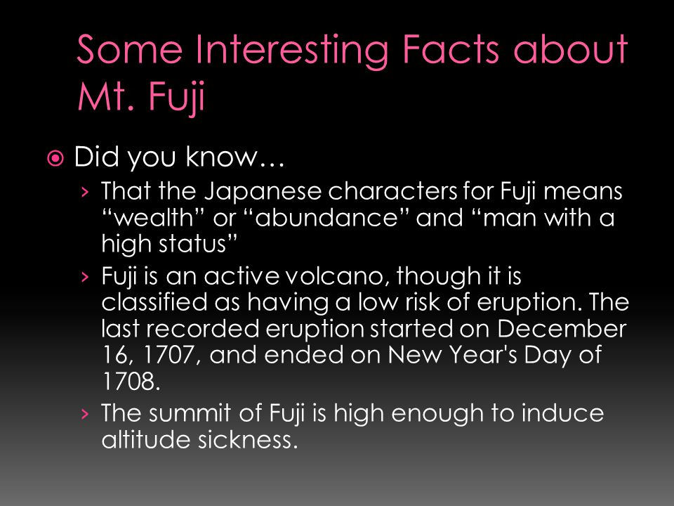 """ Did you know… › That the Japanese characters for Fuji means """"wealth"""" or """"abundance"""" and """"man with a high status"""" › Fuji is an active volcano, though"""