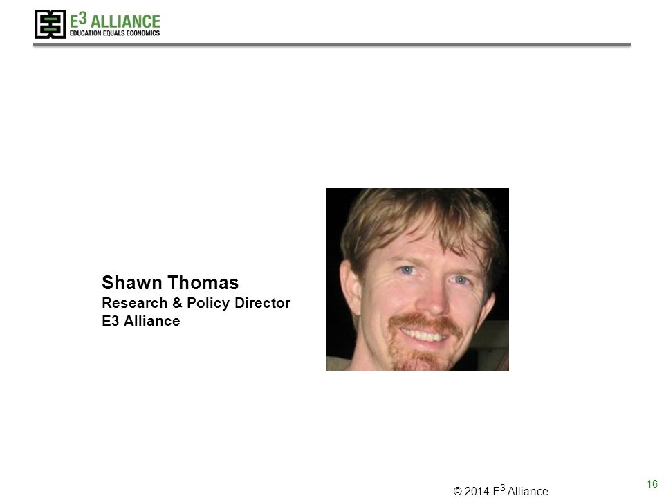 © 2014 E 3 Alliance Shawn Thomas Research & Policy Director E3 Alliance 16