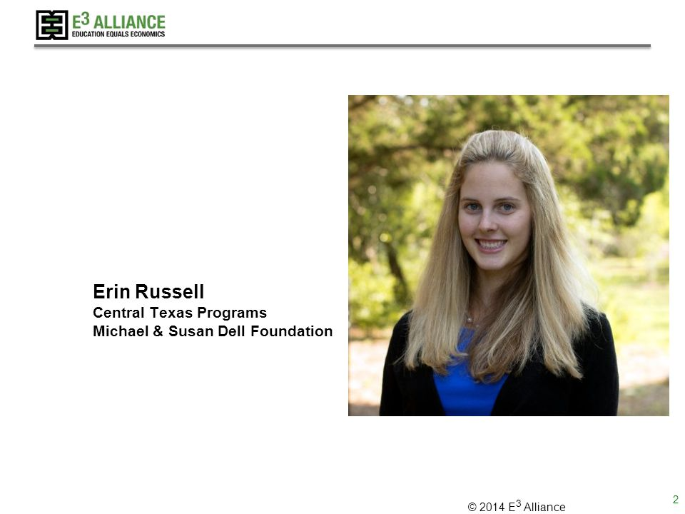 © 2014 E 3 Alliance Erin Russell Central Texas Programs Michael & Susan Dell Foundation 2