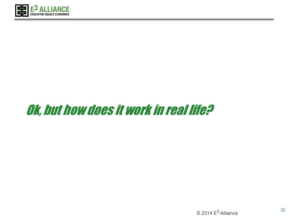 © 2014 E 3 Alliance Ok, but how does it work in real life 32