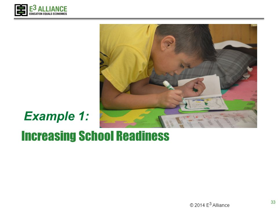 © 2014 E 3 Alliance Increasing School Readiness Example 1: 33