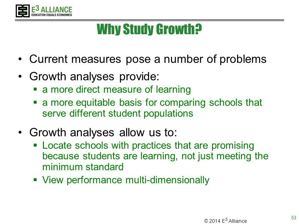 © 2014 E 3 Alliance Why Study Growth.