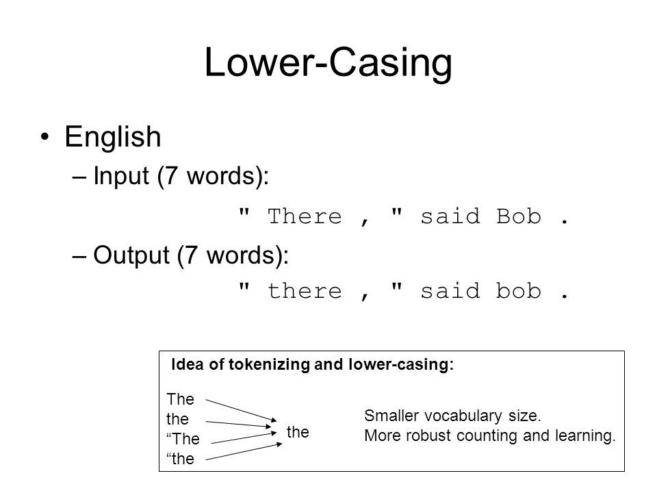 Lower-Casing English –Input (7 words): There, said Bob.