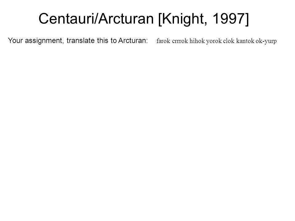 Centauri/Arcturan [Knight, 1997] Your assignment, translate this to Arcturan: farok crrrok hihok yorok clok kantok ok-yurp