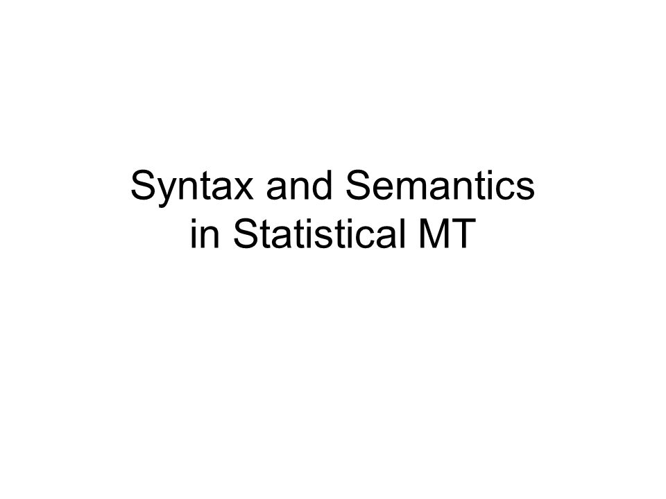 Syntax and Semantics in Statistical MT