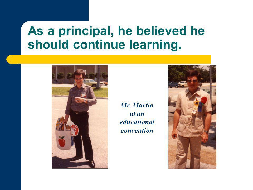 As a principal, he believed he should continue learning. Mr. Martin at an educational convention