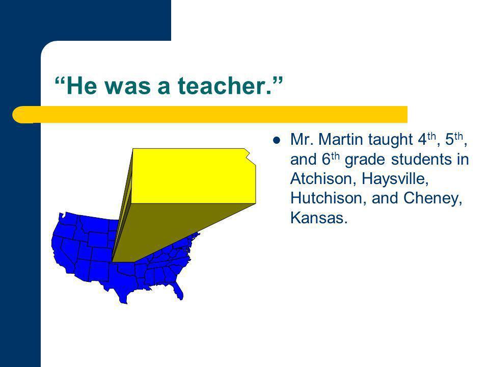 He was a teacher. Mr.