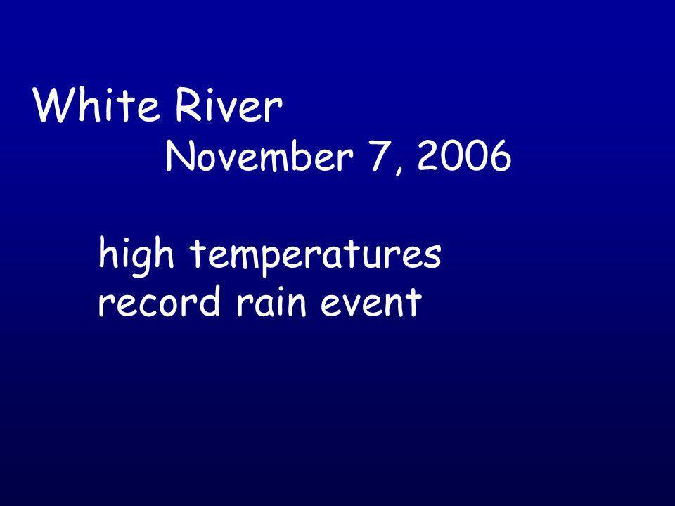 White River November 7, 2006 high temperatures record rain event