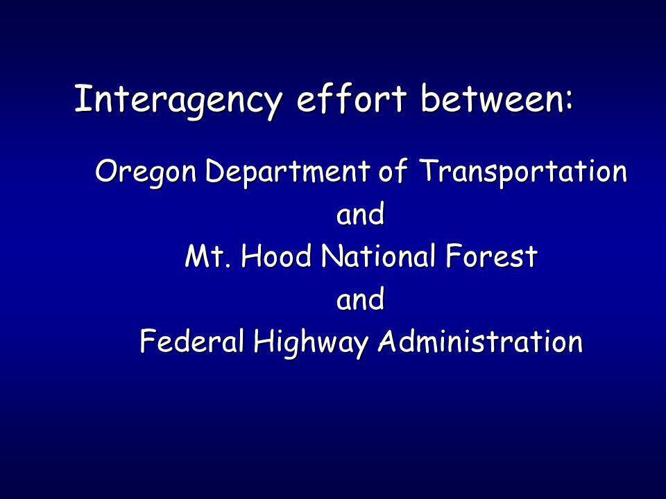 Interagency effort between: Oregon Department of Transportation and Mt. Hood National Forest and Federal Highway Administration