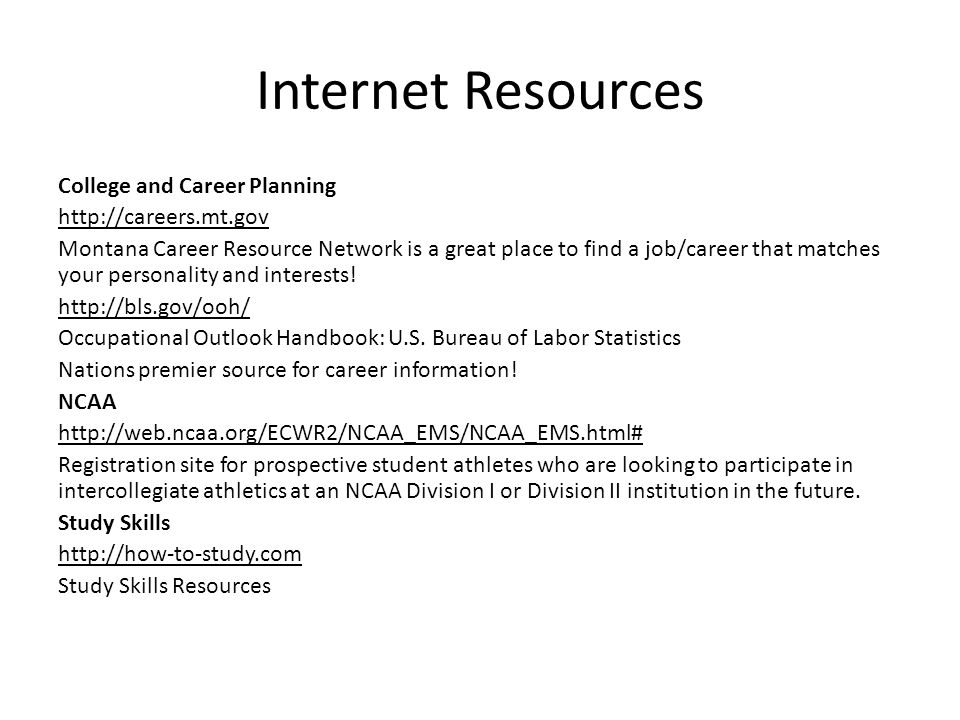 Internet Resources College and Career Planning http://careers.mt.gov Montana Career Resource Network is a great place to find a job/career that matche