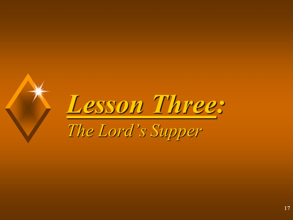 17 Lesson Three: The Lord's Supper