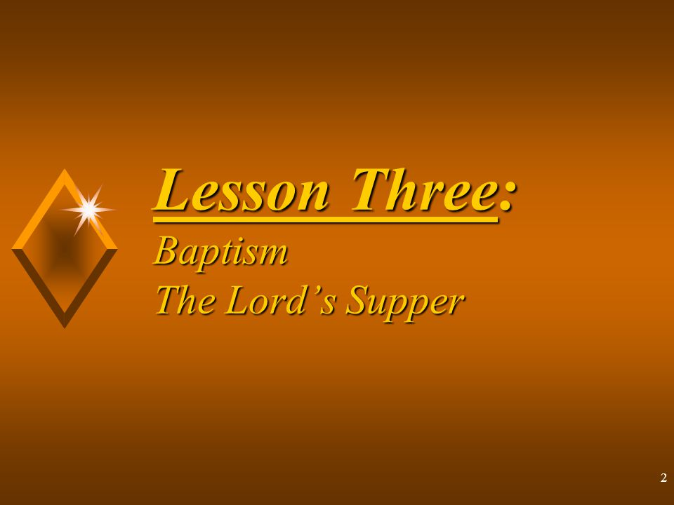 2 Lesson Three: Baptism The Lord's Supper