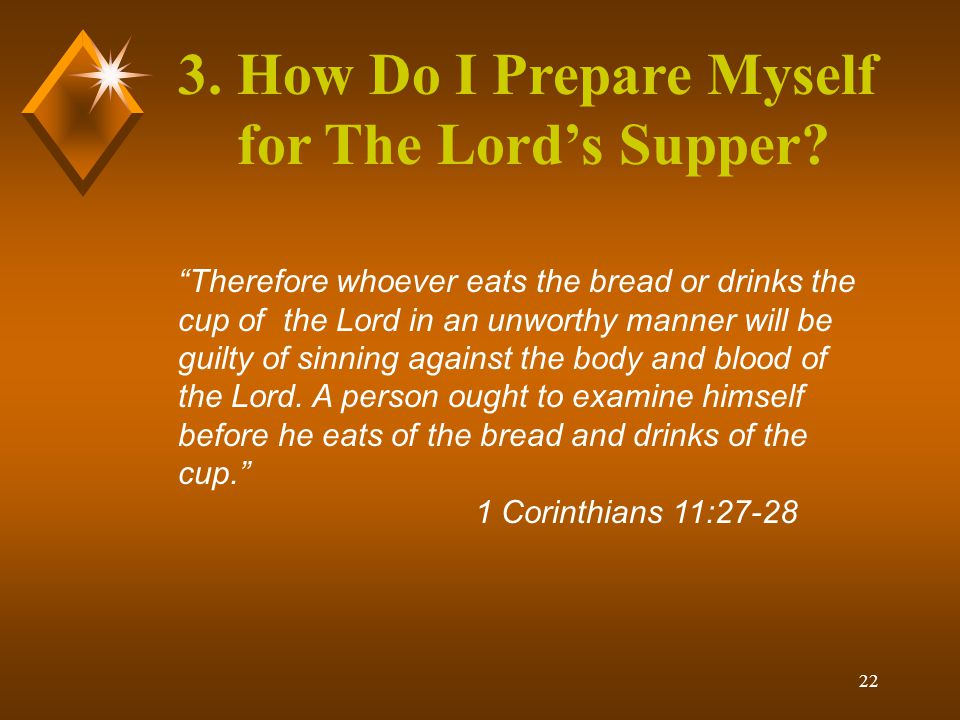 "22 3. How Do I Prepare Myself for The Lord's Supper? ""Therefore whoever eats the bread or drinks the cup of the Lord in an unworthy manner will be gui"