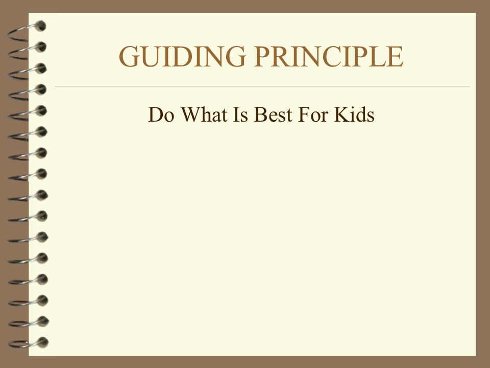 GUIDING PRINCIPLE Do What Is Best For Kids