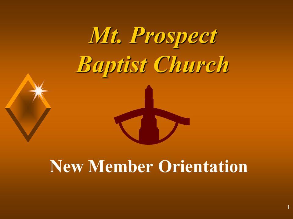 1 Mt. Prospect Baptist Church New Member Orientation