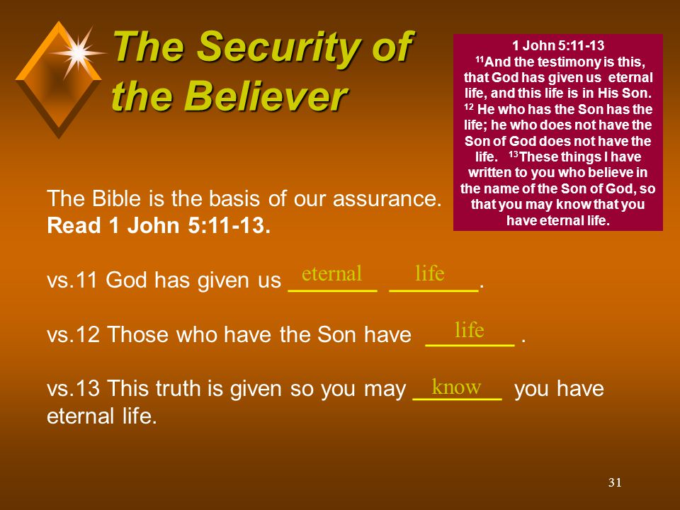 31 The Security of the Believer The Bible is the basis of our assurance.