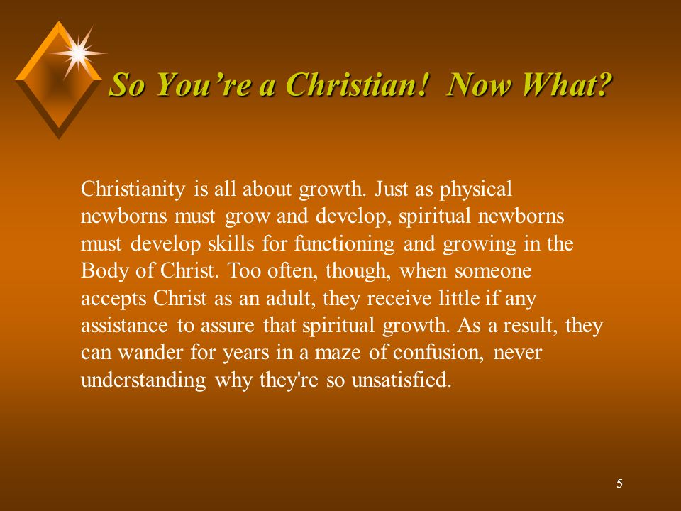 5 So You're a Christian. Now What. Christianity is all about growth.