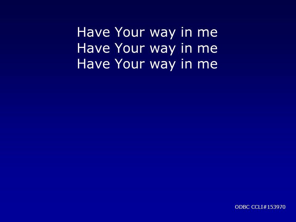 Have Your way in me ODBC CCLI#153970