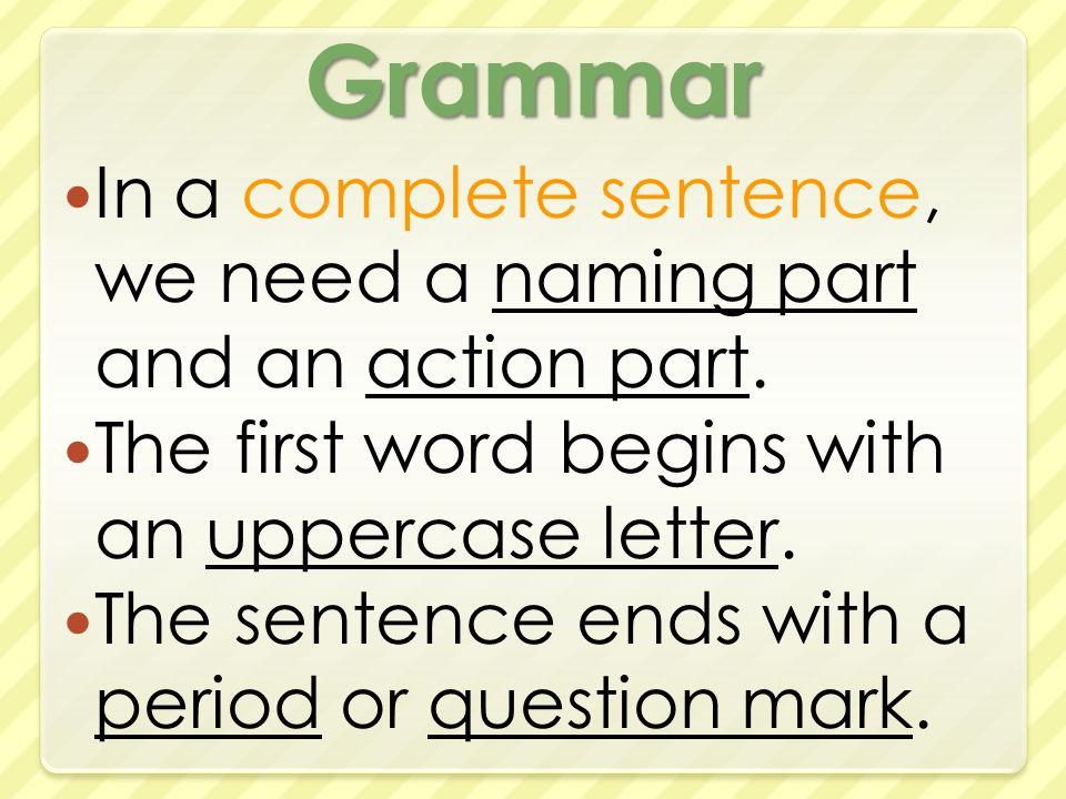 Grammar In a complete sentence, we need a naming part and an action part.