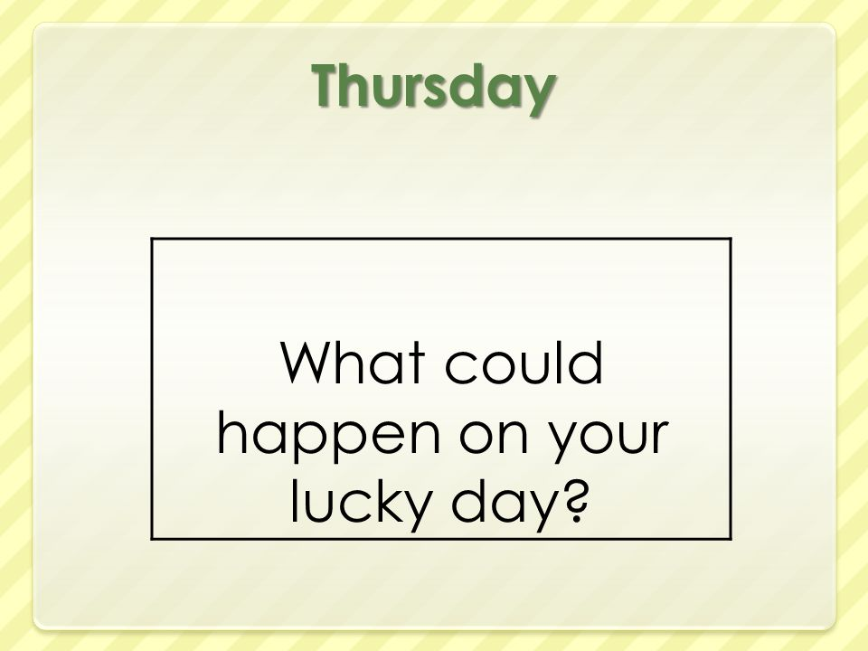 Thursday What could happen on your lucky day