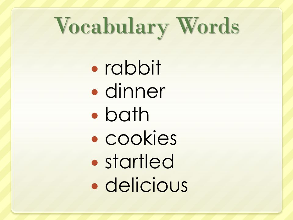 Vocabulary Words rabbit dinner bath cookies startled delicious
