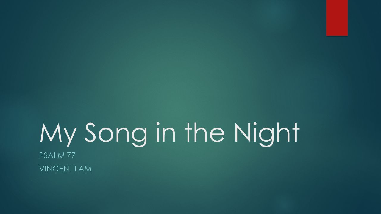 My Song in the Night PSALM 77 VINCENT LAM